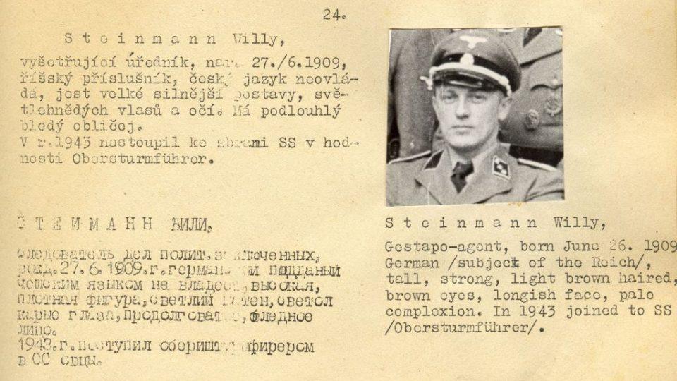Šéf židovského referátu budějovického gestapa Willi Steinmann byl odpovědný za deportaci jihočeských Židů v trestních transportech a za organizaci transportu Akb. V dubnu 1947 byl v Českých Budějovicích popraven